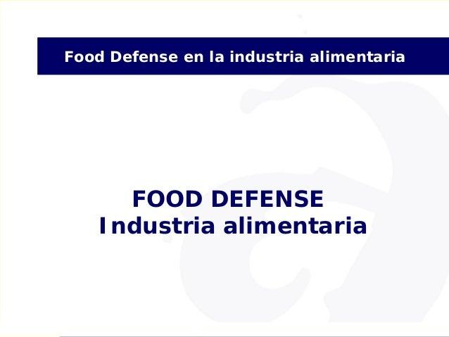1 Food Defense en la industria alimentaria Food Defense en la Industria Alimentaria FOOD DEFENSE Industria alimentaria