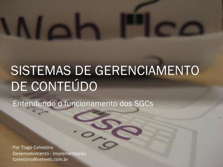 SISTEMAS DE GERENCIAMENTO DE CONTEÚDO Por Tiago Celestino Desenvolvimento - Implementação [email_address] Entendendo o fun...