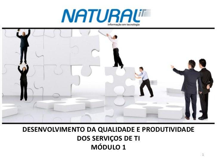 DESENVOLVIMENTO DA QUALIDADE E PRODUTIVIDADE             DOS SERVIÇOS DE TI                 MÓDULO 1                      ...