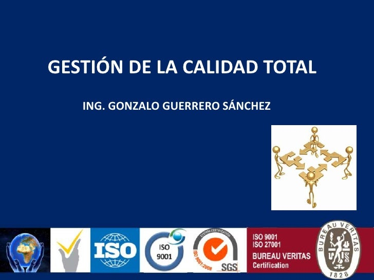 GESTIÓN DE LA CALIDAD TOTAL<br />ING. GONZALO GUERRERO SÁNCHEZ<br />