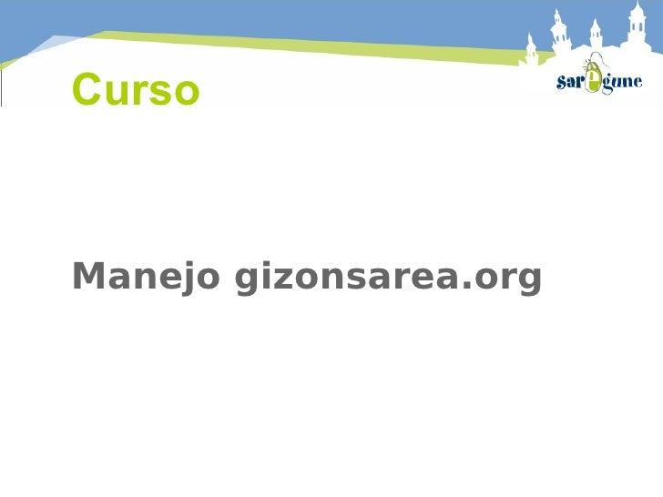 <ul>Manejo gizonsarea.org </ul><ul>Curso </ul>