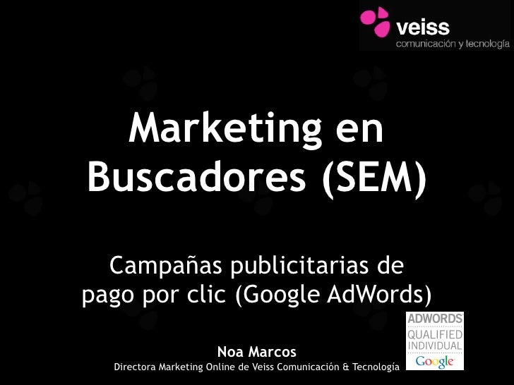 Marketing en Buscadores (SEM)   Campañas publicitarias de pago por clic (Google AdWords)                          Noa Marc...