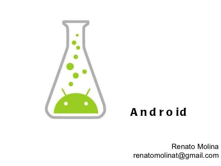 Android Renato Molina [email_address]