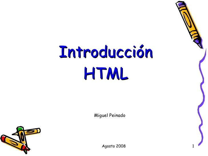 Agosto 2008 Introducción HTML Miguel Peinado