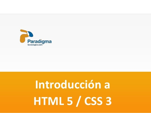 Introducción aHTML 5 / CSS 3                 HTML 5 / CSS 3
