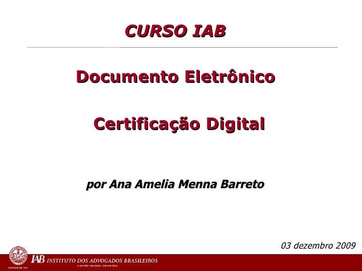 CURSO IAB  <ul><li>Documento Eletrônico  </li></ul><ul><li>Certificação Digital   </li></ul><ul><li>por Ana Amelia Menna B...