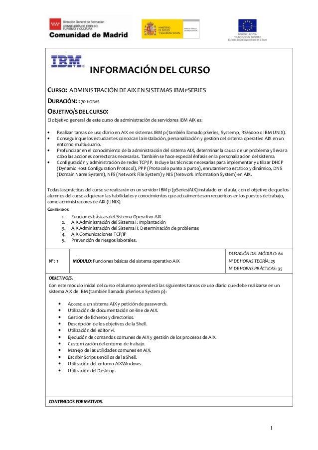 INFORMACIÓN DEL CURSOCURSO: ADMINISTRACIÓN DE AIX EN SISTEMAS IBM PSERIESDURACIÓN: 270 HORASOBJETIVO/S DEL CURSO:El objeti...