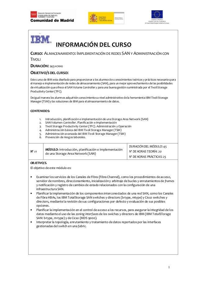 INFORMACIÓN DEL CURSOCURSO: ALMACENAMIENTO: IMPLEMENTACIÓN DE REDES SAN Y ADMINISTRACIÓN CONTIVOLIDURACIÓN: 245 HORASOBJET...