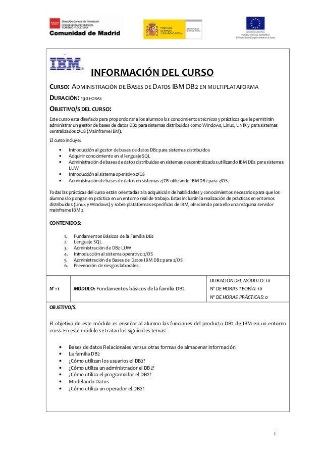 INFORMACIÓN DEL CURSOCURSO: ADMINISTRACIÓN DE BASES DE DATOS IBM DB2 EN MULTIPLATAFORMADURACIÓN: 190 HORASOBJETIVO/S DEL C...