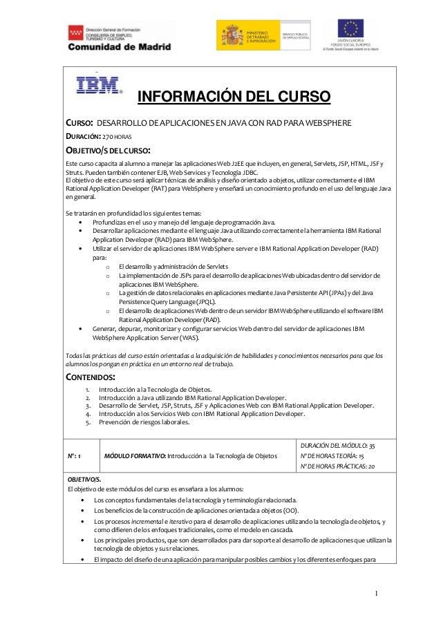 INFORMACIÓN DEL CURSOCURSO: DESARROLLO DE APLICACIONES EN JAVA CON RAD PARA WEBSPHEREDURACIÓN: 270 HORASOBJETIVO/S DEL CUR...