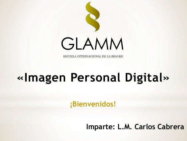 ¡Bienvenidos! Imparte: L.M. Carlos Cabrera