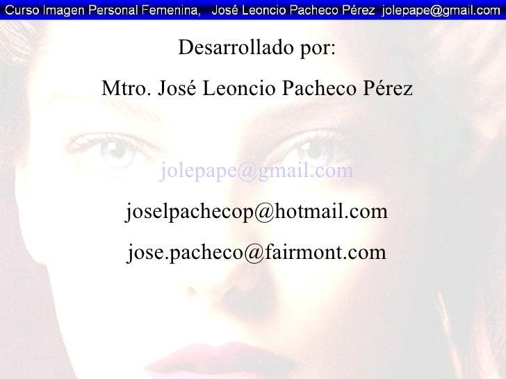 Desarrollado por: Mtro. José Leoncio Pacheco Pérez [email_address] [email_address] [email_address]