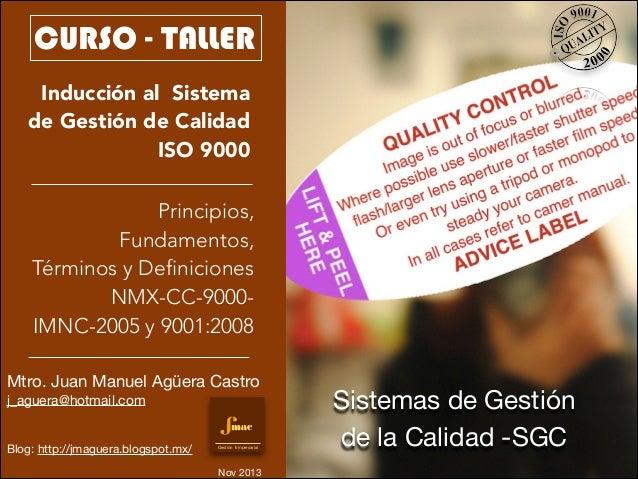 CURSO - TALLER Inducción al Sistema de Gestión de Calidad ISO 9000 Principios, Fundamentos, Términos y Definiciones NMX-CC...