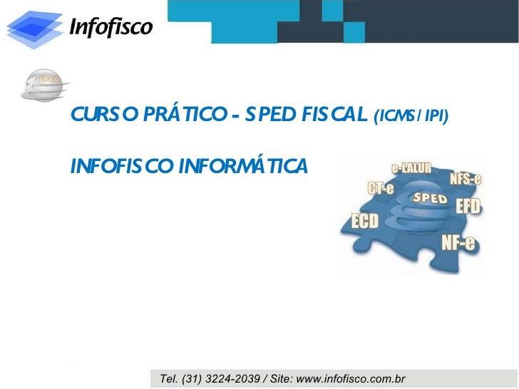 CURSO PRÁTICO - SPED FISCAL  (ICMS/IPI) INFOFISCO INFORMÁTICA