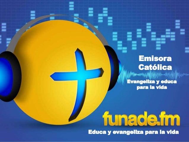 Emisora Católica Educa y evangeliza para la vida Evangeliza y educa para la vida