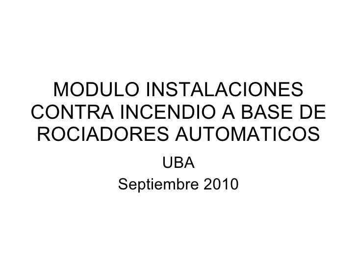 MODULO INSTALACIONES CONTRA INCENDIO A BASE DE ROCIADORES AUTOMATICOS UBA Septiembre 2010