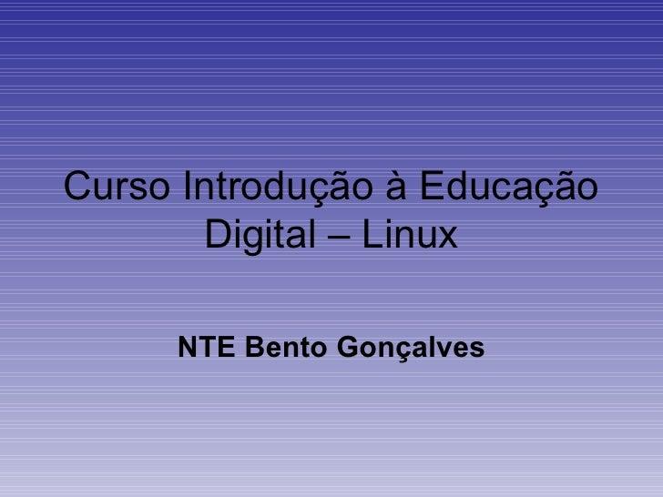 Curso Introdução à Educação       Digital – Linux     NTE Bento Gonçalves