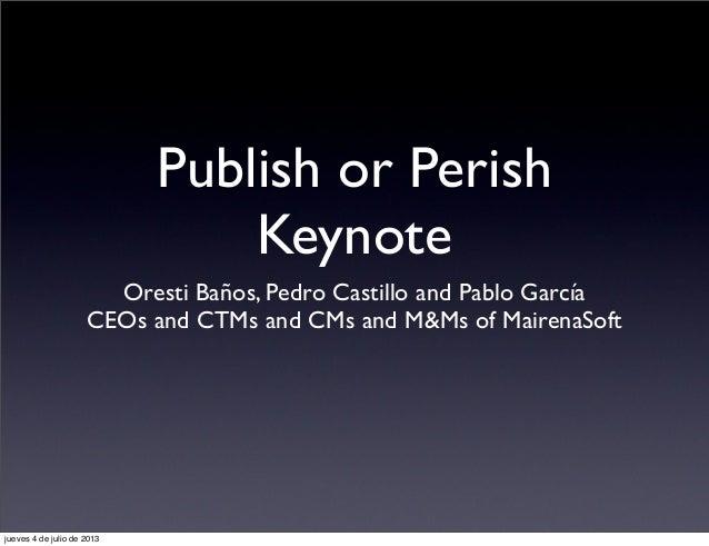 Publish or Perish Keynote Oresti Baños, Pedro Castillo and Pablo García CEOs and CTMs and CMs and M&Ms of MairenaSoft juev...