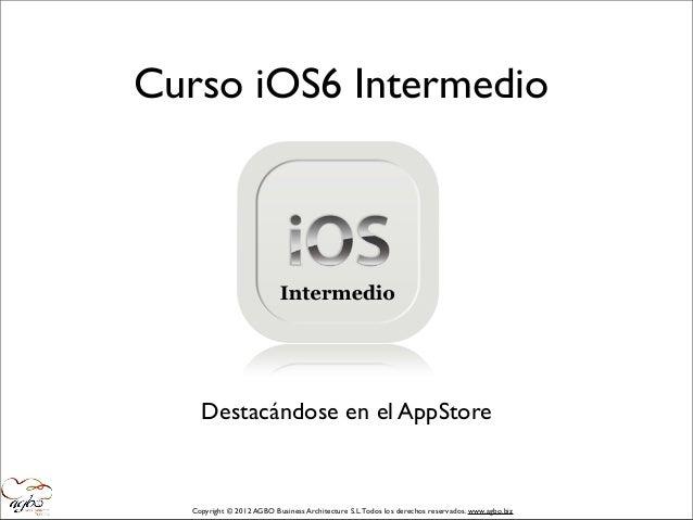 Curso iOS6 Intermedio    Destacándose en el AppStore  Copyright © 2012 AGBO Business Architecture S.L. Todos los derechos ...