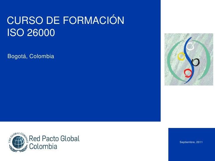 CURSO DE FORMACIÓNISO 26000Bogotá, Colombia                     Septiembre, 2011