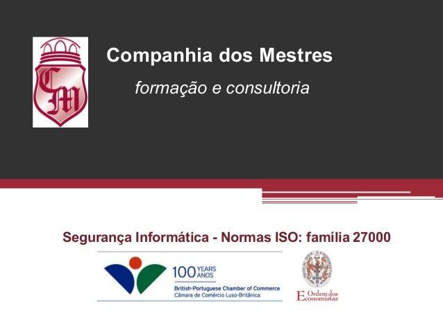 Companhia dos Mestres          formação e consultoriaSegurança Informática - Normas ISO: família 27000