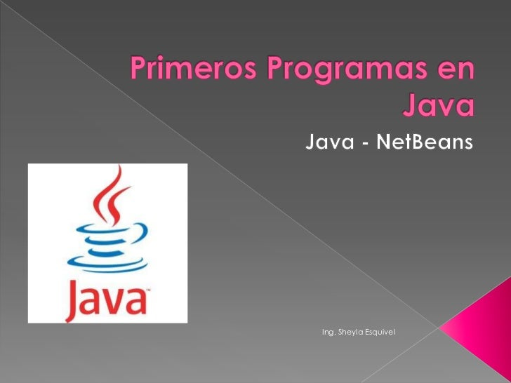 Primeros Programas en Java<br />Java - NetBeans<br />Ing. Sheyla Esquivel<br />
