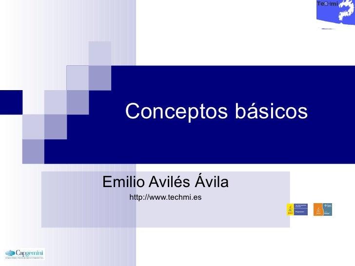 Conceptos básicos Emilio Avilés Ávila http://www.techmi.es