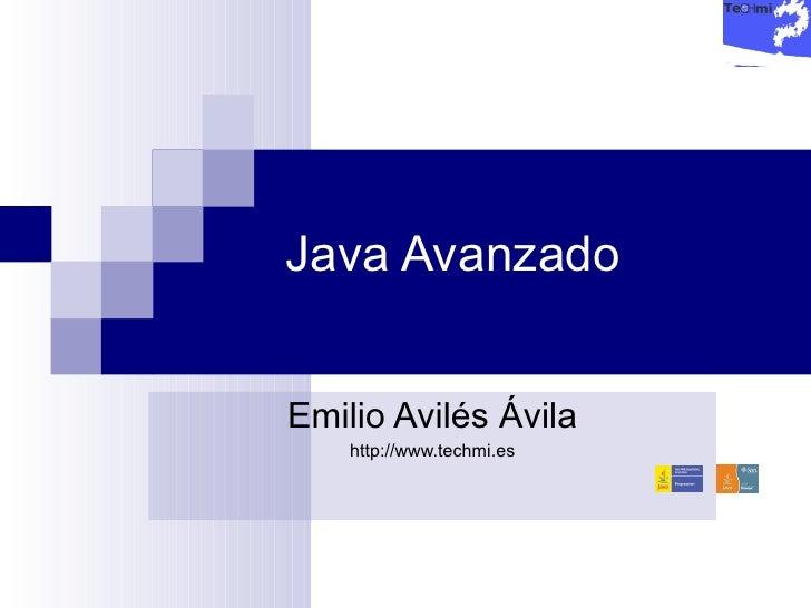 Java Avanzado Emilio Avilés Ávila http://www.techmi.es