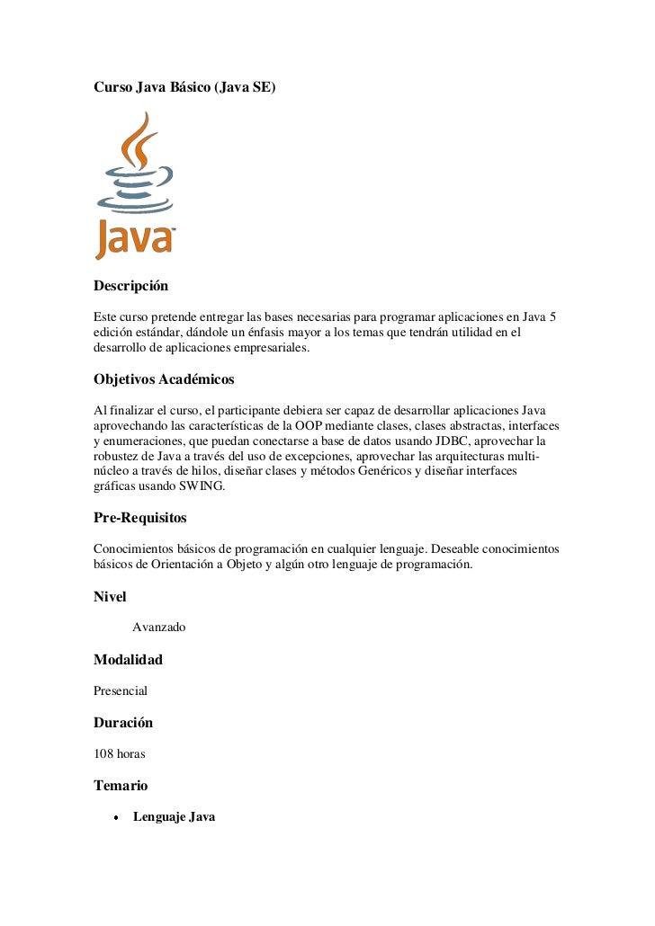 Curso Java Básico (Java SE)DescripciónEste curso pretende entregar las bases necesarias para programar aplicaciones en Jav...