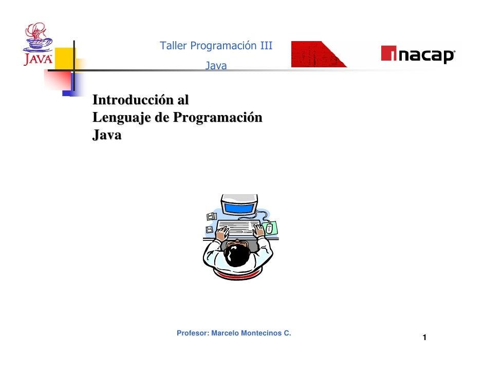 Taller Programación III                    Java   Introducción al Lenguaje de Programación Java                 Profesor: ...