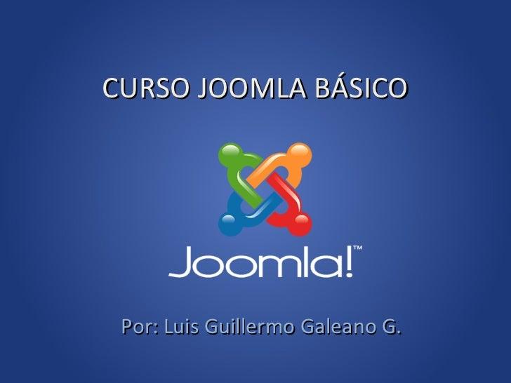 CURSO JOOMLA BÁSICO Por: Luis Guillermo Galeano G.