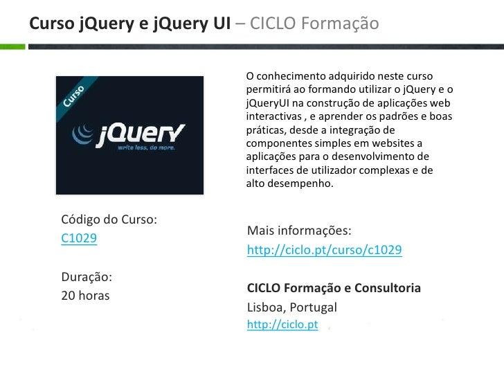 O conhecimento adquirido neste curso permitirá ao formando utilizar o jQuery e o jQueryUI na construção de aplicações web ...