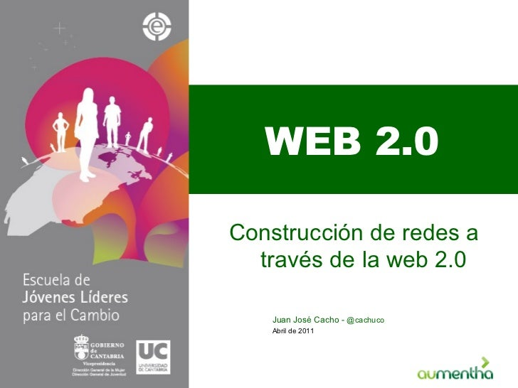 WEB 2.0 Construcción de redes a través de la web 2.0 Abril de 2011 Juan José Cacho -  @cachuco