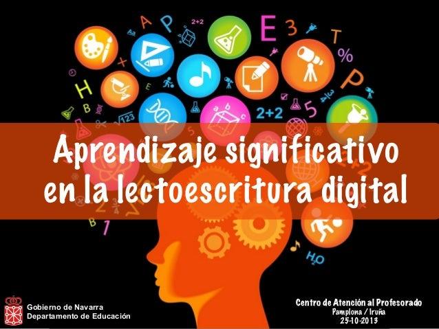Aprendizaje significativo en la lectoescritura digital  Gobierno de Navarra Departamento de Educación  Centro de Atención ...