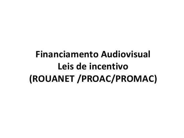 Financiamento Audiovisual Leis de incentivo (ROUANET /PROAC/PROMAC)