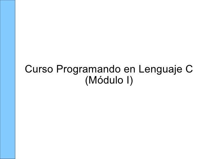 Curso Programando en Lenguaje C (Módulo I)