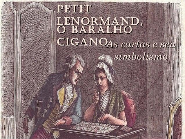 PetitPetit Lenormand,Lenormand, As cartas e seuAs cartas e seu simbolismosimbolismo o BaraLHoo BaraLHo CiGanoCiGano