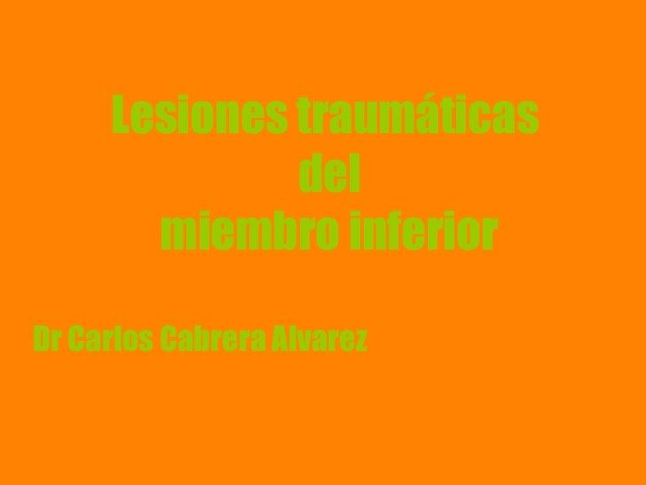 Lesiones traumáticas del miembro inferior Dr Carlos Cabrera Alvarez