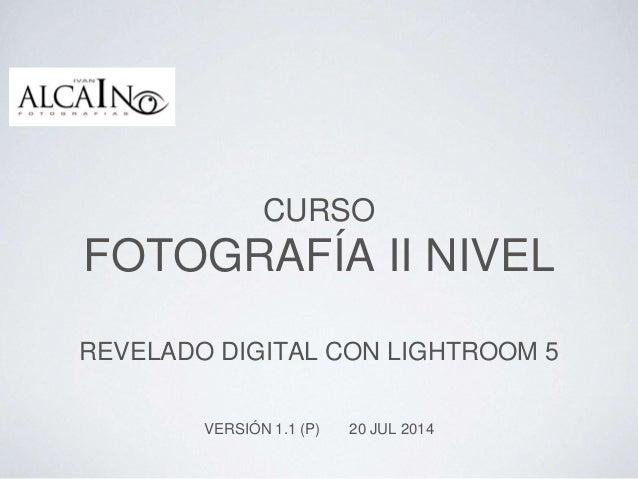 CURSO FOTOGRAFÍA II NIVEL REVELADO DIGITAL CON LIGHTROOM 5 VERSIÓN 1.1 (P) 20 JUL 2014