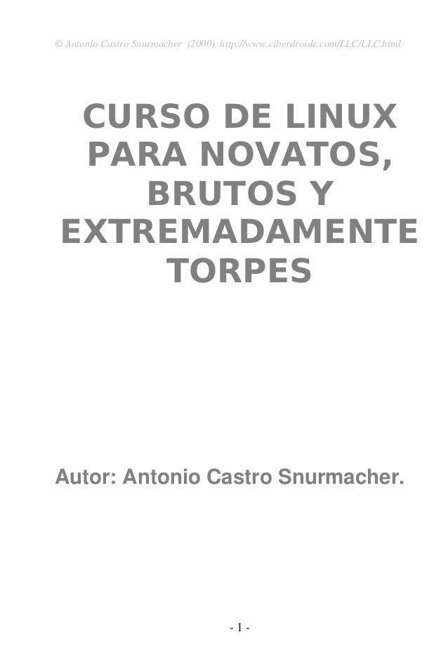 ©AntonioCastroSnurmacher(2000)http://www.ciberdroide.com/LLC/LLC.html  CURSO DE LINUX  PARA NOVATOS,     BRUTOS Y E...