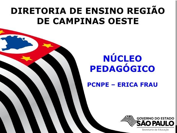 DIRETORIA DE ENSINO REGIÃO    DE CAMPINAS OESTE                        NÚCLEO                      PEDAGÓGICO             ...