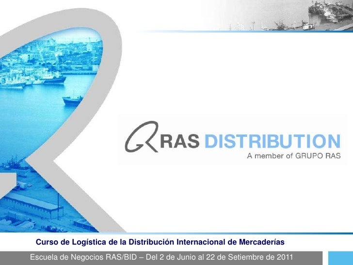 Curso de Logística de la Distribución Internacional de Mercaderías<br />Escuela de Negocios RAS/BID – Del 2 de Junio al 22...