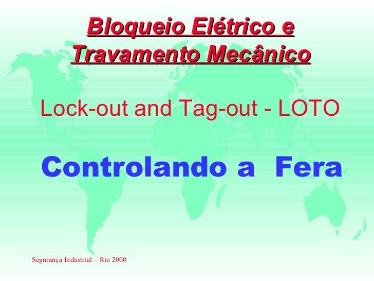 Bloqueio Elétrico e            Travamento Mecânico  Lock-out and Tag-out - LOTO  Controlando a FeraSegurança Industrial – ...