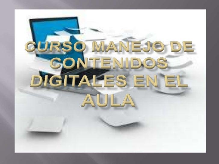 CURSO MANEJO DE CONTENIDOS DIGITALES EN EL AULA<br />