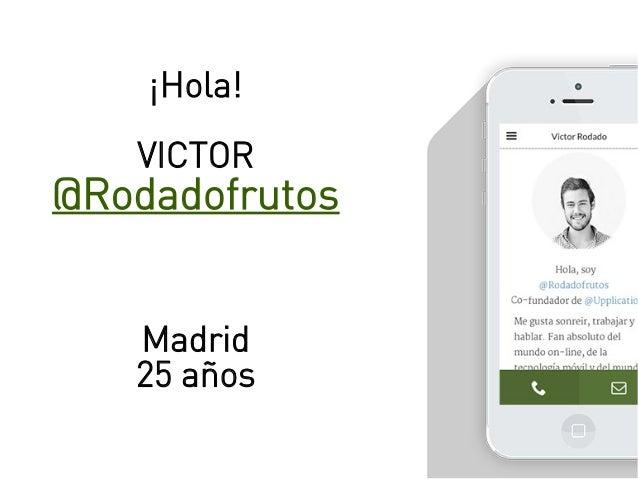 ¡Hola! VICTOR @Rodadofrutos Madrid 25 años