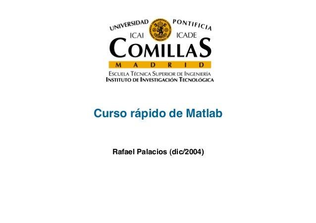 Curso rápido de Matlab! Rafael Palacios (dic/2004)!