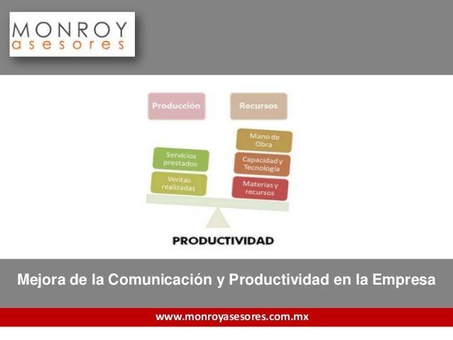 Mejora de la Comunicación y Productividad en la Empresa                  www.monroyasesores.com.mx