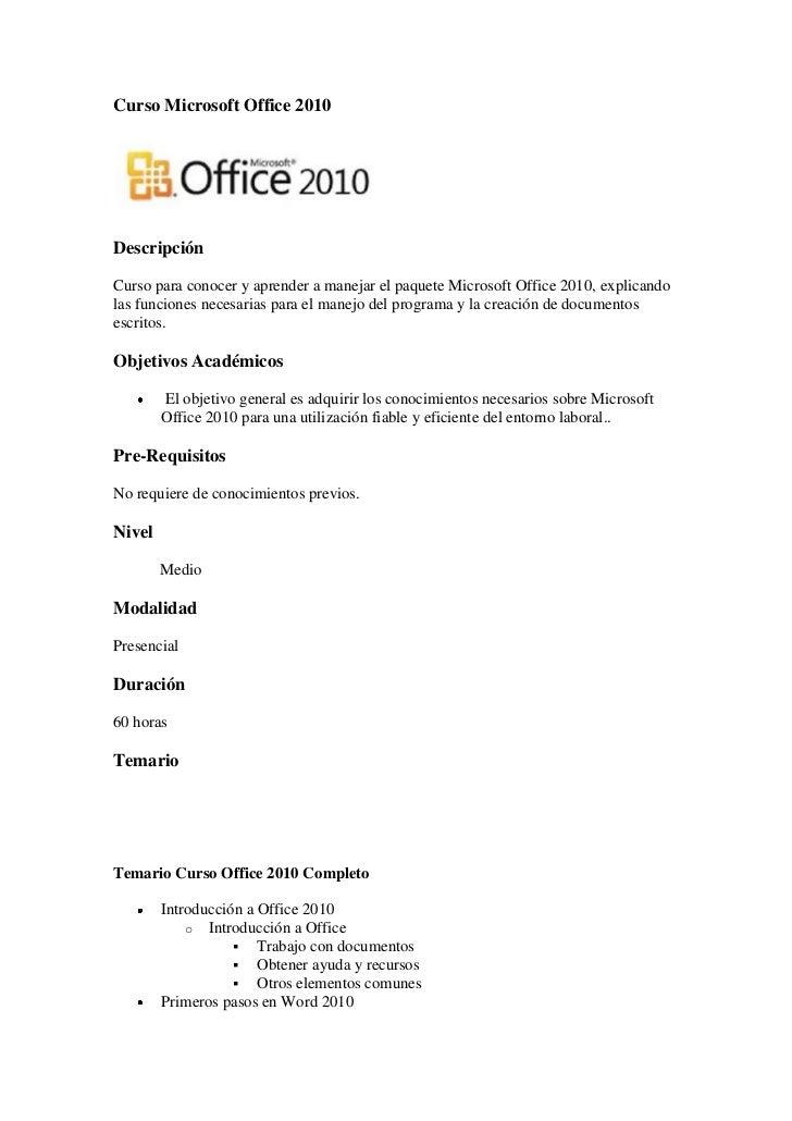Curso Microsoft Office 2010DescripciónCurso para conocer y aprender a manejar el paquete Microsoft Office 2010, explicando...