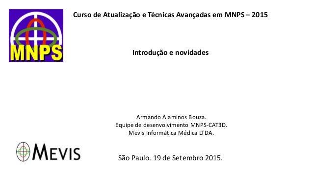 Curso de Atualização e Técnicas Avançadas em MNPS – 2015 Introdução e novidades Armando Alaminos Bouza. Equipe de desenvol...