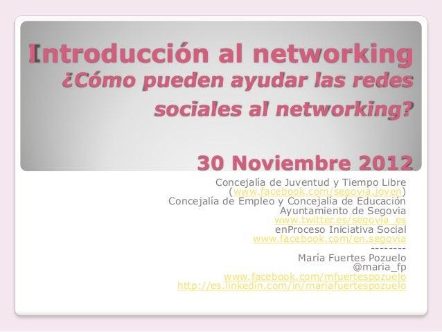 Introducción al networking  ¿Cómo pueden ayudar las redes         sociales al networking?                30 Noviembre 2012...